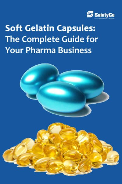 Soft Gelatin Capsules: The Complete Guide for Your Pharma Business